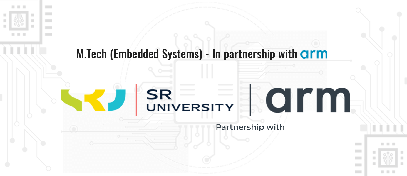 SR University, M.TECH. EMBEDDED SYSTEMS In partnership with Arm University